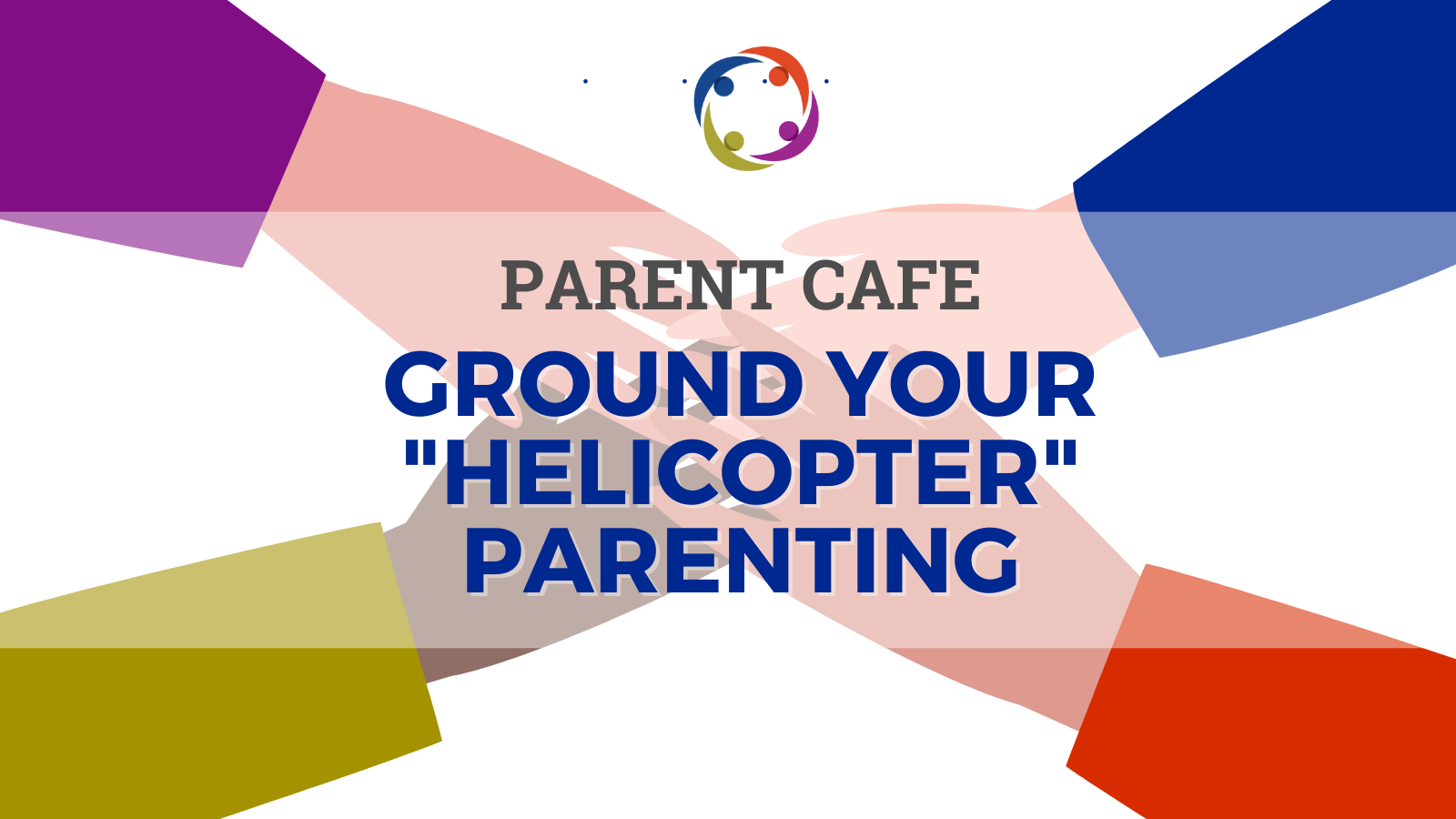 Parent Cafe: Ground Your Helicopter Parenting